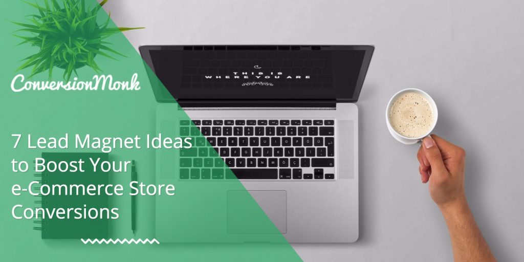 7 Lead Magnet Ideas to Boost Your e-Commerce Store Conversions